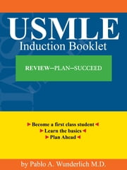 USMLE Induction Booklet ebook by Pablo Andrés Wunderlich M.D.