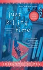 Just Killing Time ebook by Julianne Holmes