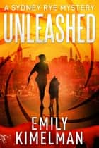 Unleashed - Sydney Rye, #1 ebook by Emily Kimelman