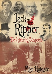 Jack the Ripper - The Celebrity Suspects ebook by Mike Holgate