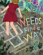 Weeds Find a Way - With Audio Recording ebook by Cindy Jenson-Elliott, Carolyn Fisher