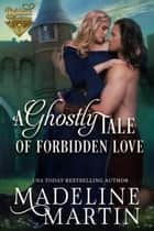 A Ghostly Tale of Forbidden Love ebook by Madeline Martin