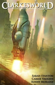 Clarkesworld Magazine Issue 70 ebook by Carrie Vaughn,Sarah Stanton,Sunny Moraine