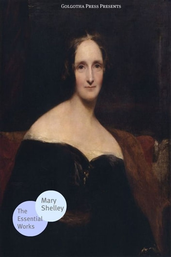 The Essential Works Of Mary Shelley ebook by Mary Shelley