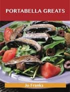 Portabella Greats: Delicious Portabella Recipes, The Top 43 Portabella Recipes ebook by Jo Franks