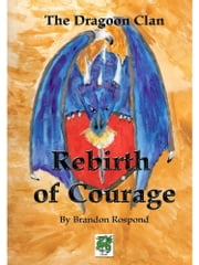 The Dragoon Clan - Rebirth of Courage ebook by Brandon Rospond