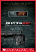 The Boy Who Dared ebook by Susan Campbell Bartoletti