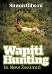 Wapiti Hunting in New Zealand ebook by Simon Gibson