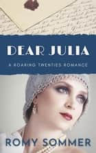 Dear Julia - Roaring Twenties Romances, #1 ebook by
