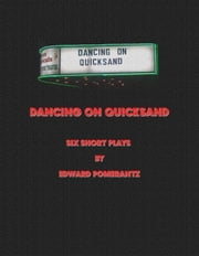 Dancing on Quicksand: Six Short Plays ebook by Edward Pomerantz
