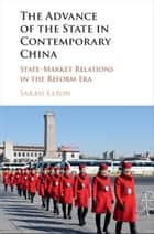 The Advance of the State in Contemporary China - State-Market Relations in the Reform Era ebook by Sarah Eaton