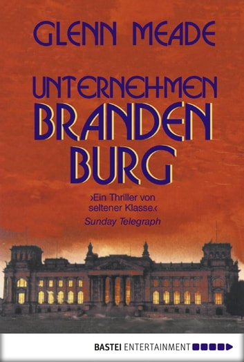 Unternehmen Brandenburg - Thriller ebook by Glenn Meade