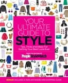Your Ultimate Guide to Style ebook by The Editors of PEOPLE StyleWatch