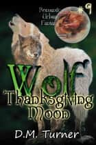 Thanksgiving Moon - Wolf, #9 ebook by D.M. Turner