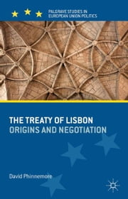 The Treaty of Lisbon - Origins and Negotiation ebook by D. Phinnemore