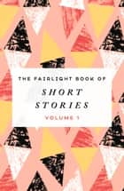 The Fairlight Book of Short Stories - Volume 1 ebook by Laura Shanahan, Urška Vidoni