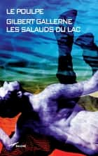 Les Salauds du lac ebook by Gilbert Gallerne