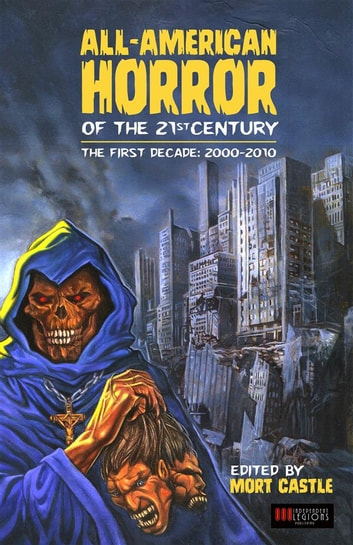 All American Horror of the 21st Century - The First Decade (2000-2010) ebook by F. Paul Wilson,Steve Rasnic Tem,VV.AA.,Livia Llewellyn,Jack Ketchum,Mort Castle,Jeff Jacobson,David Morrell,Sarah Langan,Paul Tremblay,Thomas F. Monteleone