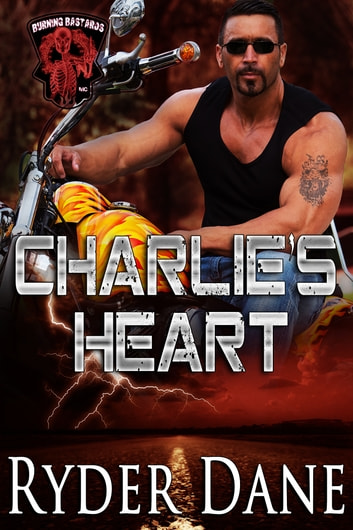 Charlie's Heart - (Burning Bastards MC Series Book 3) ebook by Ryder Dane
