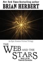 Timeweb Chronicles 2: The Web and the Stars ebook by Brian Herbert