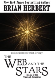 Timeweb Chronicles 2: The Web and the Stars - Book 2 of the Timeweb Chronicles ebook by Brian Herbert