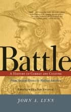 Battle - A History Of Combat And Culture ebook by John A Lynn