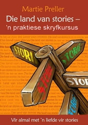 Die Land van Stories - 'n Praktiese Skryfkursus ebook by Martie Preller