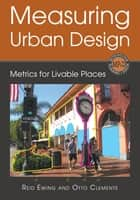 Measuring Urban Design - Metrics for Livable Places ebook by Reid Ewing, Otto Clemente