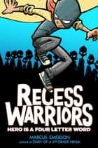 Recess Warriors: Hero Is a Four-Letter Word ebook by Marcus Emerson, Marcus Emerson