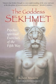 The Goddess Sekhmet - Psycho-Spiritual Exercises of the Fifth Way ebook by Ph.D. Robert Masters