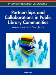 Partnerships and Collaborations in Public Library Communities - Resources and Solutions ebook by Karen Ellis