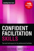 Confident Facilitation Skills ebook by Catherine Mattiske