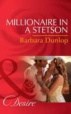 Millionaire in a Stetson (Mills & Boon Desire) (Colorado Cattle Barons, Book 4) ebook by Barbara Dunlop