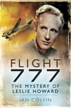 Flight 777 - The Mystery of Leslie Howard ebook by Ian Colvin