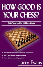 How Good Is Your Chess? ebook by Larry Evans