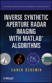 Inverse Synthetic Aperture Radar Imaging With MATLAB Algorithms ebook by Caner Ozdemir