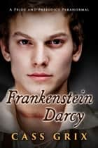 Frankenstein Darcy: A Pride and Prejudice Paranormal ebook by Cass Grix