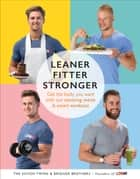 Leaner, Fitter, Stronger ebook by Tom Exton,James Exton,Max Bridger,Lloyd Bridger