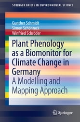 Plant Phenology as a Biomonitor for Climate Change in Germany - A Modelling and Mapping Approach ebook by Gunther Schmidt,Simon Schönrock,Winfried Schroeder