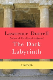 The Dark Labyrinth - A Novel ebook by Lawrence Durrell