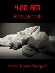 4 a.m. A Collection ebook by Amber Jerome~Norrgard