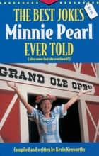The Best Jokes Minnie Pearl Ever Told - (Plus some that she overheard!) ebook by