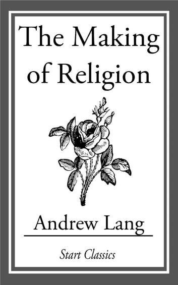 The Making of Religion ebook by Andrew Lang