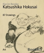 Katsushika Hokusai - 87 Drawings ebook by Narim Bender