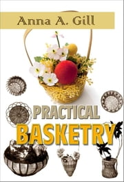 PRACTICAL BASKETRY ebook by ANNA A. GILL