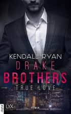 True Love - Drake Brothers ebook by Kendall Ryan
