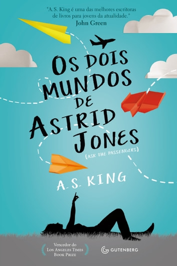 Os dois mundos de Astrid Jones ebook by A. S. King