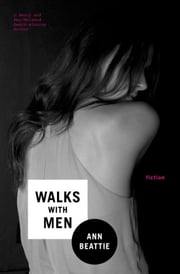 Walks With Men - Fiction ebook by Ann Beattie