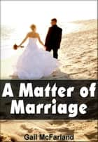 A Matter of Marriage ebook by Gail McFarland