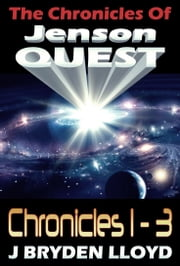 The Chronicles Of Jenson Quest: Chronicles 1-3 ebook by J Bryden Lloyd